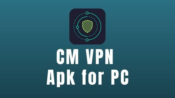 CM Security Open VPN Apk for PC