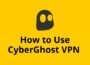 How to Use CyberGhost VPN